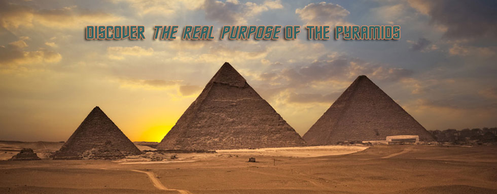 Discover the real purpose of the Pyramids