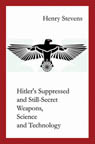 HITLERS SUPPRESSED and STILL-SECRET WEAPONS