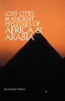 LOST CITIES AND ANCIENT MYSTERIES OF AFRICA AND ARABIA