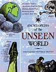THE ENCYCLOPEDIA OF THE UNSEEN WORLDS